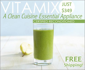 Clean Cuisine Recommends Vitamix
