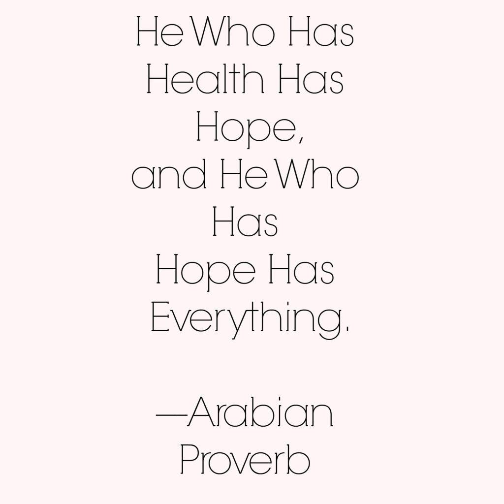He Who Has Health Has Hope