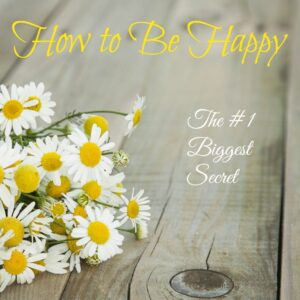 How To Be Happy: The #1 Biggest Secret