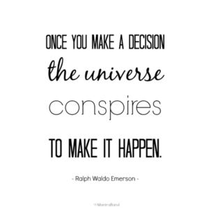 once_you_make_a_decision_the_universe_conspires_to_make_it_happen