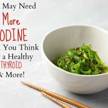 Gaining Weight? Feeling Tired? Moody? An Iodine Deficiency Could Be to Blame
