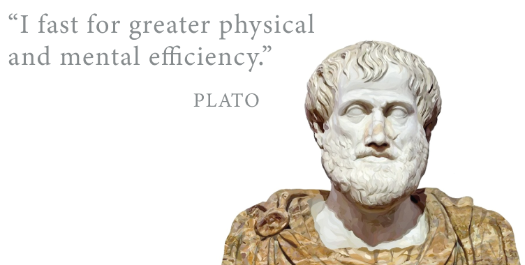 i fast for greater physical and mental efficiency. plato.