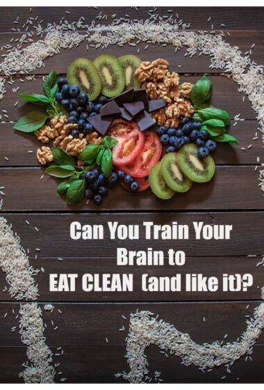 Psychology of Eating: Can You Train Your Brain to Eat Clean (and Like it?)
