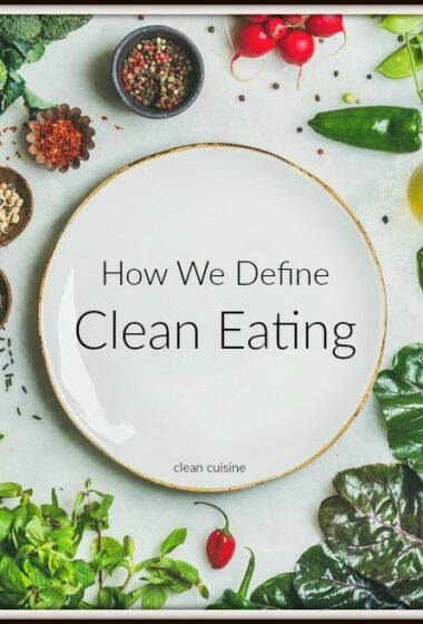 Our Clean Eating Definition (and Why We Are Not Paleo or Vegan)