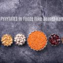 Should You Avoid Foods that Contain Phytates (Such as Beans)?